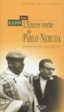 Pierre Kalfon - L'encre verte de Pablo Neruda - Chroniques chiliennes.