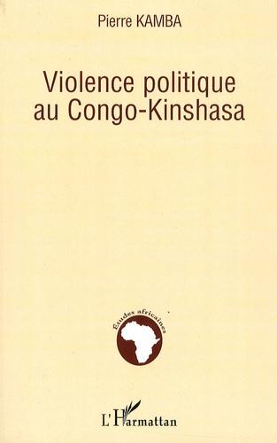 Pierre Kamba - Violence politique au Congo-Kinshasa.