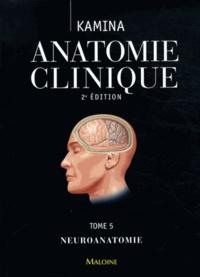 Pierre Kamina - Anatomie clinique - Tome 5, Neuroanatomie.
