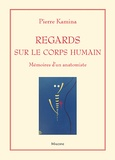 Pierre Kamina - Regards sur le corps humain - Mémoires d'un anatomiste.
