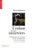 Pierre Kammerer - L'enfant et ses meurtriers - Psychanalyse de la haine et de l'aveuglement, huits récits cliniques, suivi de Lettre à Michel Onfray.