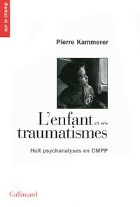 Pierre Kammerer - L'enfant et ses traumatismes - Huit psychanalyses en CMPP.