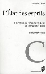 Pierre Karila-Cohen - L'Etat des esprits - L'invention de l'enquête politique en France (1814-1848).