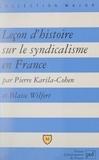 Pierre Karila-Cohen et Blaise Wilfert - Leçon d'histoire sur le syndicalisme en France.