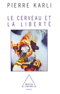 Pierre Karli - Le cerveau et la liberté.