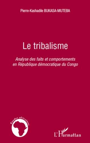 Pierre-Kashadile Bukasa-Muteba - Le tribalisme - Analyse des faits et comportements en République démocratique du Congo.