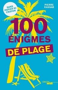 Pierre Kassab - 100 énigmes de plage.