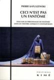 Pierre Katuszewski - Ceci n'est pas un fantôme - Essai sur les personnages de fantômes dans les théâtres antique et contemporain.