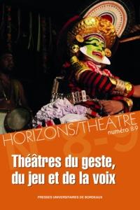 Pierre Katuszewski et Maria Manca - Horizons/Théâtre N° 8-9 : Théâtres du geste, du jeu et de la voix.