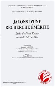 Pierre Kayser - Jalons d'une recherche émérite - Ecrits de Pierre Kayser parus de 1981 à 2001.