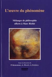 Pierre Kerszberg et Antonino Mazzù - L'oeuvre du phénomène - Mélanges de philosophie offerts à Marc Richir.