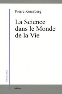 Pierre Kerszberg - La Science dans le Monde de la Vie.