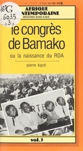 Pierre Kipré - Congres de bamako ou la  naissance de la rda.