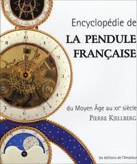 Pierre Kjellberg - Encyclopédie de la pendule française - Du Moyen Age au XXe siècle.