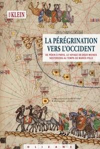 Pierre Klein - La pérégrination vers l'occident - De Pékin à Paris, le voyage de deux moines nestoriens au temps de Marco Polo.