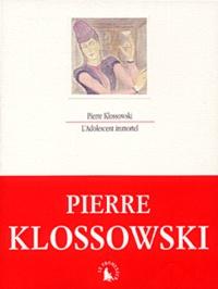 Pierre Klossowski - L'adolescent immortel.