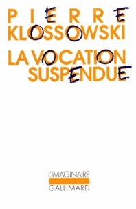 Pierre Klossowski - La Vocation suspendue.