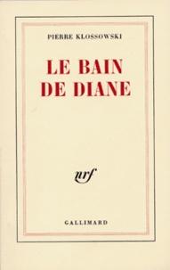 Pierre Klossowski - Le Bain de Diane.