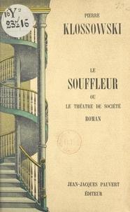 Pierre Klossowski - Le souffleur - Ou Le théâtre de société.