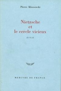 Pierre Klossowski - Nietzsche et le cercle vicieux.