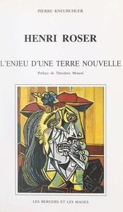 Pierre Kneubühler et Théodore Monod - Henri Roser - L'enjeu d'une terre nouvelle.