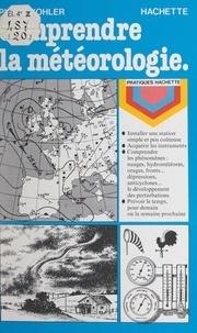 Pierre Kohler et Maurice Campan - Comprendre la météorologie.