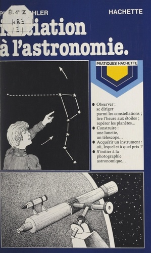 Pierre Kohler et Christian Galinet - Initiation à l'astronomie.