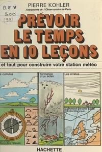 Pierre Kohler et Michel Weber - Prévoir le temps en 10 leçons.