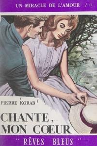 Pierre Korab - Chante, mon cœur !.