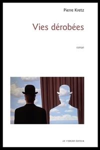 Pierre Kretz - Vies dérobées.