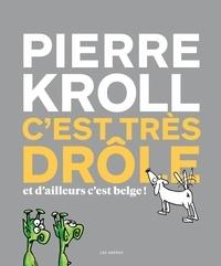 Pierre Kroll - C'est très drôle et d'ailleurs c'est belge.