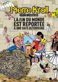 Pierre Kroll - La Fin du monde est reportée à une date ultérieure.