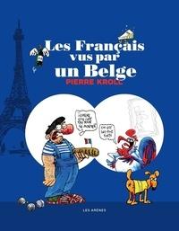 Pierre Kroll - Les Français vus par un Belge.