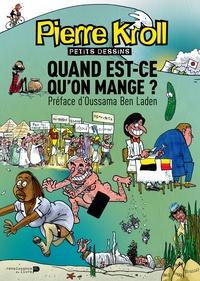 Pierre Kroll - Quand est-ce qu'on mange? Année 2011.