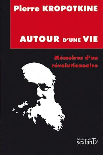 Pierre Kropotkine - Autour d'une vie - Mémoires d'un révolutionnaire.