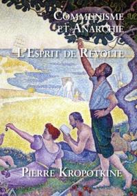 Pierre Kropotkine - Communisme et anarchie suivi de L'esprit de révolte.