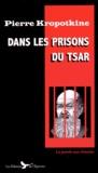 Pierre Kropotkine - Dans les prisons du tsar - Histoire du Goulag d'avant le Goulag.