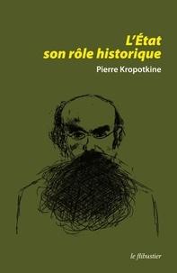 Pierre Kropotkine - L'Etat, son rôle historique - Et autres textes.