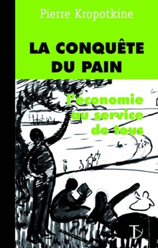 Pierre Kropotkine - La conquête du pain - L'économie au service de tous.