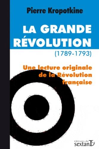 Pierre Kropotkine - La Grande Révolution (1789-1793) - Une lecture originale de la Révolution française.