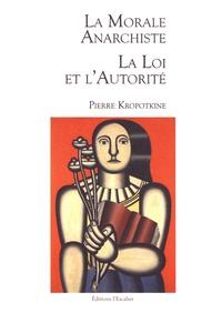 Pierre Kropotkine - La morale anarchiste ; La loi et l'autorité.