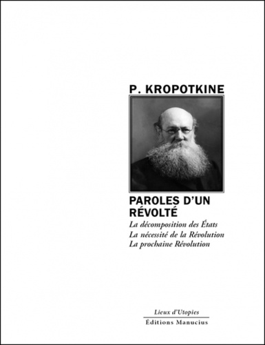 Pierre Kropotkine - Paroles d'un révolté - La décomposition des Etats ; La nécessité de la Révolution ; La prochaine Révolution.