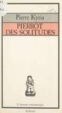 Pierre Kyria et Brigitte Massot - Pierrot des solitudes.