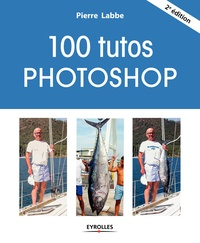 100 tutos Photoshop - Pierre Labbe pdf epub