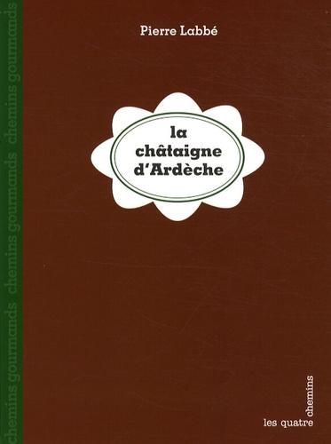 Pierre Labbé - La châtaigne d'Ardèche.