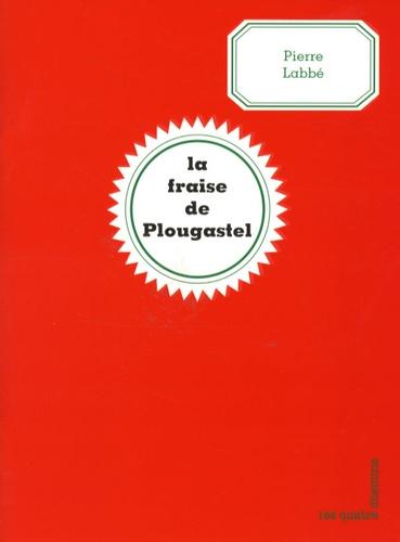 Pierre Labbe - La fraise de Plougastel.