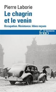 Pierre Laborie - Le chagrin et le venin - Occupation, résistance, idées reçues.