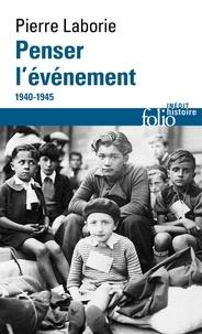 Pierre Laborie - Penser l'événement - 1940-1945.