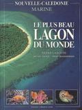 Pierre Laboute - Le plus beau lagon du monde. - Nouvelle-Calédonie marine.