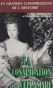 Pierre Labracherie et François Millepierres - La conspiration de Cellamare - Quand la duchesse du Maine conspirait....